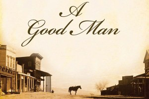 Dispatches from the other border: A review of A Good Man