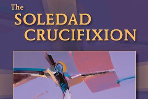 Beatification of a sinner: a review of The Soledad Crucifixion